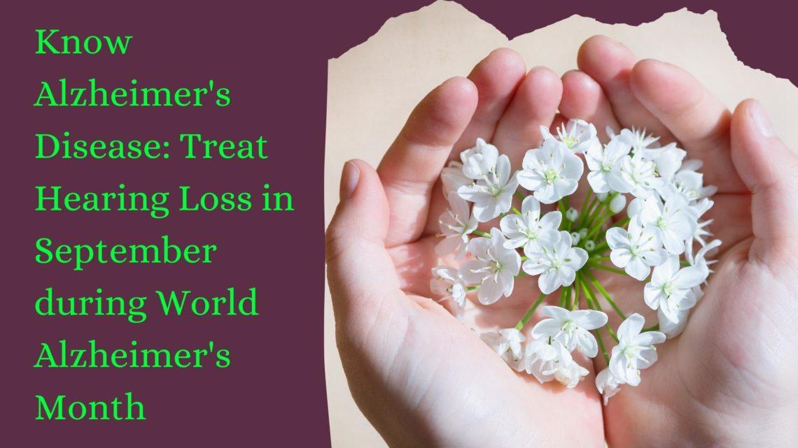 Know Alzheimer's Disease Treat Hearing Loss in September during World Alzheimer's Month(19)